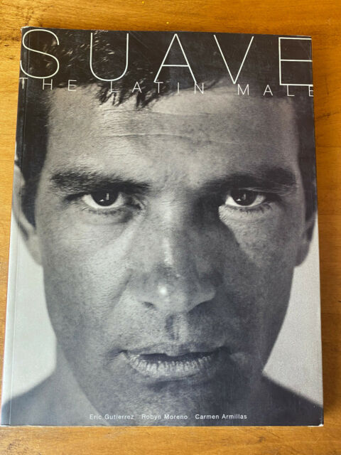 Suave The Latin Male Book Soft Cover Eric Gutierrez Photo Antonio Banderas 8x11""
