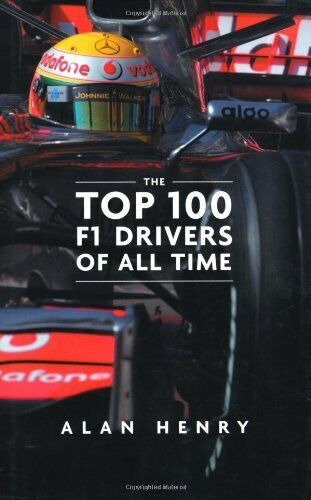 The Top 100 Formula One Drivers of All Time By Alan Henry