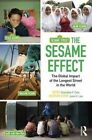 The Sesame Effect: The Global Impact of the Longest Street in the World by Taylor & Francis Ltd (Paperback, 2016)