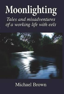 Moonlighting: Tales and Misadventures of a Working Life with Eels, Michael Brown