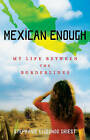 Mexican Enough: My Life Between the Borderlines by Stephanie Elizondo Griest (Paperback / softback, 2008)