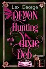 Demon Hunting with a Dixie Deb by Lexi George (Paperback / softback, 2016)