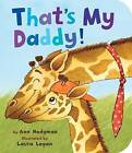 That's My Daddy! by Laura Logan (Board book, 2013)