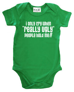 """Dirty Fingers """"I Only Cry When Really Ugly People Hold Me!"""" Funny Bodysuit Baby"""