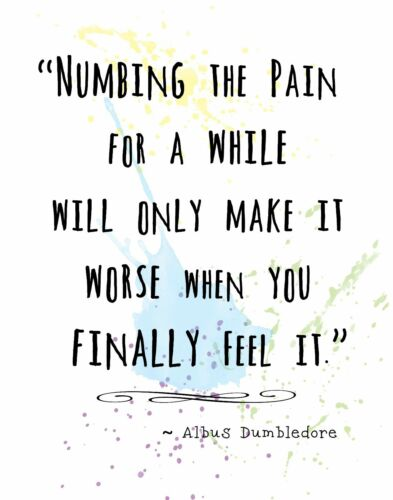 DUMBLEDORE Harry Potter Quote Wall Art Print NUMBING THE PAIN MAKES IT WORSE