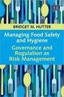 Managing Food Safety and Hygiene: Governance and Regulation as Risk Management by Bridget M. Hutter (Paperback, 2013)