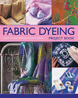 Fabric Dyeing Project Book: 30 Exciting and Original Designs to Create by Susie Stokoe (Paperback, 2013)
