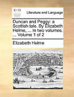 Duncan and Peggy: A Scottish Tale. by Elizabeth Helme, ... in Two Volumes. ... Volume 1 of 2 by Elizabeth Helme (Paperback / softback, 2010)