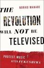 The Revolution Will Not be Televised: Protest Music After Fukushima by Noriko Manabe (Paperback, 2016)