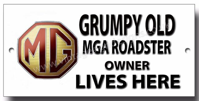 GRUMPY OLD MGA ROADSTER OWNER LIVES HERE FINISH METAL SIGN.