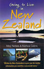 Going to Live In New Zealand: Your Practical Guide to Life and Work in the Other Down Under... by Mathew Collins, Mary Neilson (Paperback, 2004)