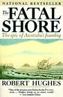 The Fatal Shore: the Epic of Australia's Founding by Robert Hughes (Paperback, 1988)