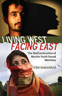 Living West, Facing East: The (De)construction of Muslim Youth Sexual Identities by Fida Sanjakdar (Paperback, 2011)