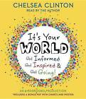 It's Your World: Get Informed, Get Inspired & Get Going! by Vice Chair of the Clinton Foundation and a Lecturer at the Mailman School of Public Health at Columbia Chelsea Clinton (CD-Audio, 2015)