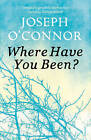 Where Have You Been? by Joseph O'Connor (Paperback, 2013)