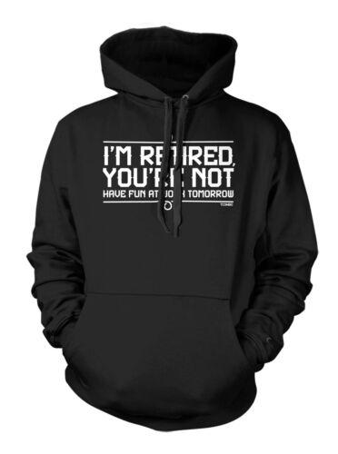 Have Fun At Work Tomorrow Hoodie Sweatshirt I/'m Retired You/'re Not
