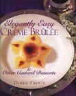 Elegantly Easy Cr Eme Br Ul Ee & Other Custard Desserts by Debbie Puente (Hardback, 1999)