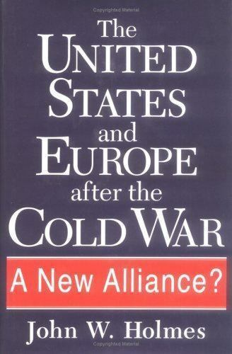 The United States and Europe after the Cold War : A New Alliance?