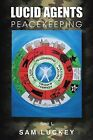 Lucid Agents: Peacekeeping by Sam Luckey (Paperback, 2013)