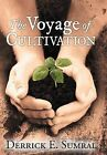 The Voyage of Cultivation by Derrick E Sumral (Hardback, 2011)