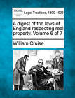 A Digest of the Laws of England Respecting Real Property. Volume 6 of 7 by William Cruise (Paperback / softback, 2010)