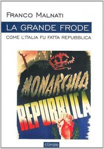 La grande frode. Come l'Italia fu fatta Repubblica