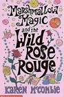 Marshmallow Magic and the Wild Rose Rouge by Karen McCombie (Paperback, 2005)