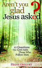 Aren't You Glad Jesus Asked: 12 Questions Our Lord Asks Those Who Follow Him by Frank Gregory (Paperback / softback, 2003)