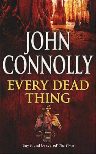 Every Dead Thing: A Charlie Parker Thriller: 1,John Connolly- 9780340728987