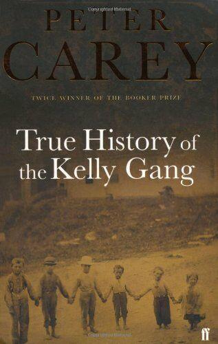 True History of the Kelly Gang By Peter Carey. 9780571209873