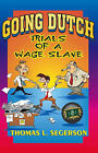 Going Dutch: Trials of a Wage Slave by Thomas L. Segerson (Paperback, 2003)