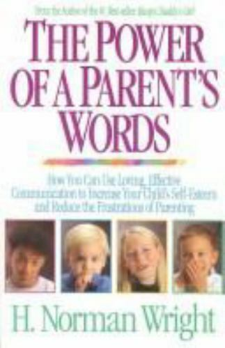 The Power of a Parent's Words : How You Can Use Loving, Effective Communication