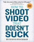 "How to Shoot Video That Doesn't Suck : ""Like Two Years of Film School in 248 Pages"" by Steve Stockman (2011, Paperback)"
