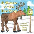 A Moose at the Bus Stop by Terry Cook (Paperback / softback, 2013)