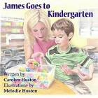 James Goes to Kindergarten by Carolyn L Huston (Paperback / softback, 2015)