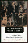 Will You Miss Me When I'm Gone: The Carter Family and Their Legacy in American Music by Mark Zwonitzer, Charles Hirshberg (Paperback, 2004)