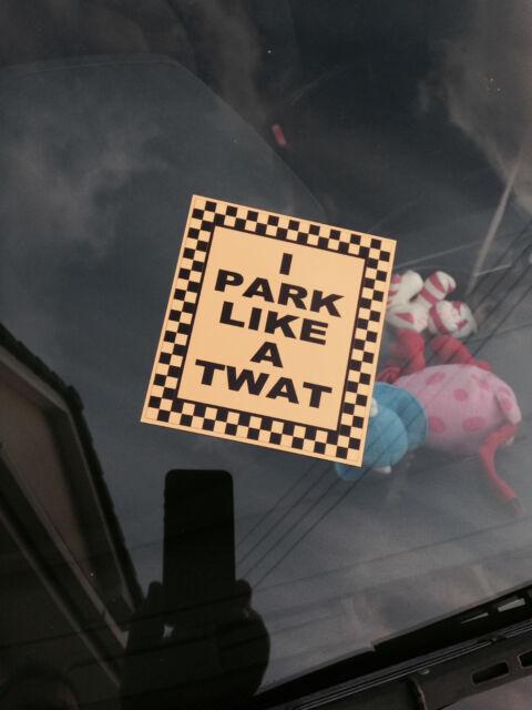 I PARK LIKE A TW@T LOOKS LIKE A PARKING TICKET STICKER- JOKE