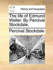 The Life of Edmund Waller. by Percival Stockdale. by Percival Stockdale (Paperback / softback, 2010)