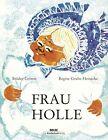 Frau Holle von Jacob Grimm, Wilhelm Grimm und Regine Grube-Heinecke (2014, Gebundene Ausgabe)
