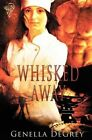 Whisked Away by Genella DeGrey (Paperback, 2013)