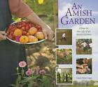 An Amish Garden: A Year in the Life of an Amish Garden by Laura Anne Lapp (Hardback, 2013)