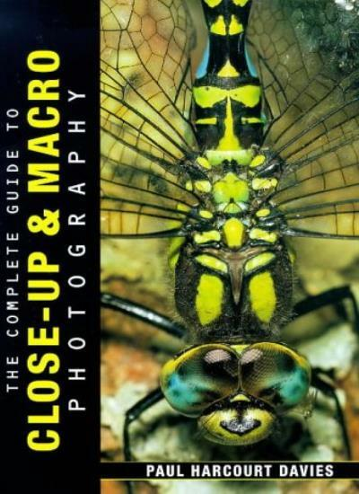The Complete Guide to Close-up and Macro Photography By Paul Harcourt Davies