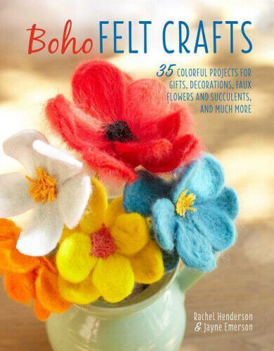 Boho Felt Crafts: 35 Colorful Projects for Gifts, Decorations, Faux Flowers