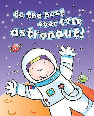 """AS NEW"" Moira Butterfield, Be the Best Ever Ever Astronaut! Book"