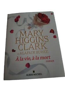 Mary higgins  Clark / A La Vie À La Mort / Livre Neuf