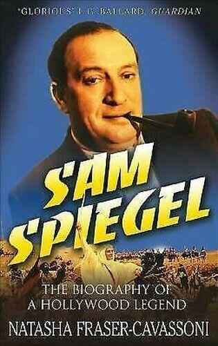 Sam Spiegel: The Biography Of A Hollywood Legende Natasha Fraser-Cavassoni