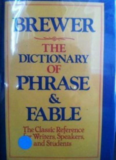 The Dictionary of Phrase and Fable : Classic Edition,Rev. E. Cobham Brewer,Alix