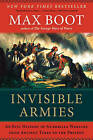 Invisible Armies: An Epic History of Guerrilla Warfare from Ancient Times to the Present by Max Boot (Paperback, 2013)