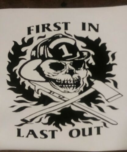 Firefighter Skull Decal First In Last Out Car//Truck Window Decal 7 x 7 Inch