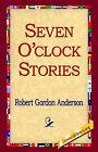 Seven O'Clock Stories by Robert Gordon Anderson (Paperback / softback, 2005)
